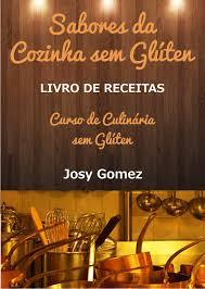 Sabores Da Cozinha Sem Glúten -Livro De Receitas