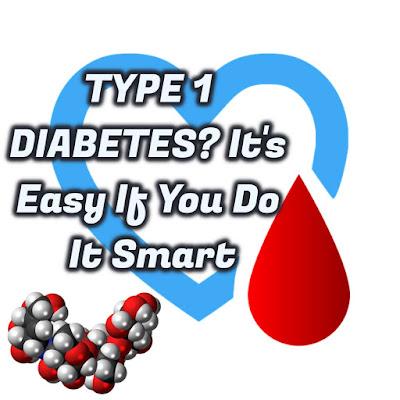 TYPE 1 DIABETES It's Easy If You Do It Smart