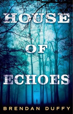 Interview with Brendan Duffy, author of House of Echoes - April 24, 2015