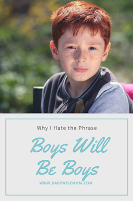 Why I hate the phrase Boys Will Be Boys
