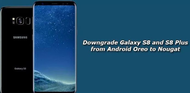 Cara Downgrade Galaxy S8 dan S8 Plus dari Android Oreo ke Nougat