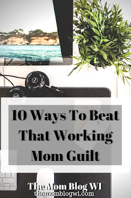 How To Beat Working Mom Guilt | 10 Ways To Beat That Working-Mom Guilt... | The Mom Blog WI | #Parenting #WorkingMom #MomLife #Toddlers