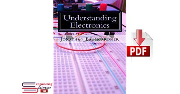 Understanding Electronics: A Beginner's Guide with Projects by Jonathan E Baumgardner