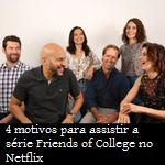 4 motivos para assistir a série Friends of College no Netflix