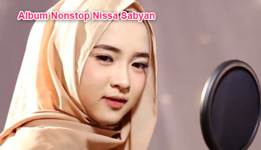 Album Nonstop Nissa Sabyan Mp3 Lagu Shalawat Paling Top, Nissa Sabyan, Lagu Religi, Album Nonstop,