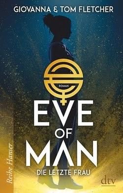 Bücherblog. Rezension. Buchcover. Eve of Man - Die letzte Frau (Band 1) von Tom & Giovanna Fletcher. Jugendbuch, Fantasy. dtv Verlag.