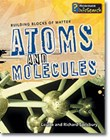 Building Blocks of Matter: Atoms and Molecules by Louise and Richard Spilsbury