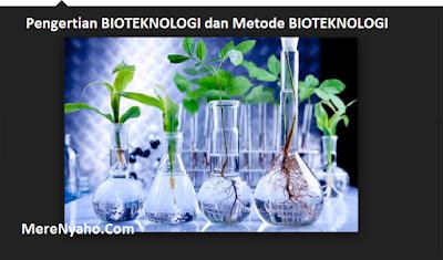 Pengertian BIOTEKNOLOGI, Metode BIOTEKNOLOGI