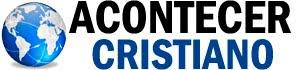 Acontecer Cristiano | Noticias Cristianas Actuales