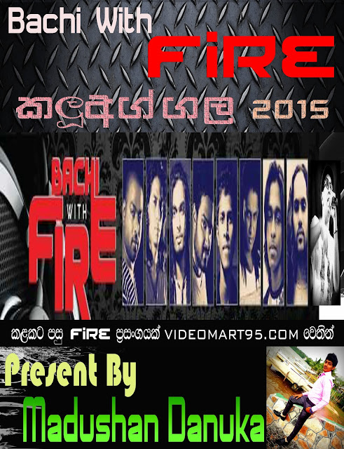BACHI WITH FIRE LIVE AT KALUAGGALA 2015
