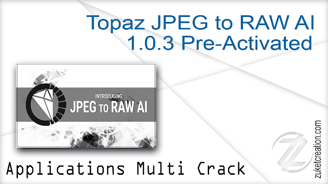 Topaz JPEG to RAW AI 1.0.3 Pre-Activated