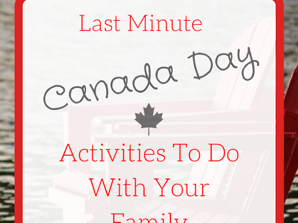 Last Minute Canada Day Activities To Do With Your Family