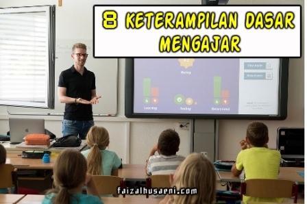 8 Keterampilan dasar mengajar guru dalam melaksanakan pembelajaran - faizalhusaeni.com - faizal husaeni