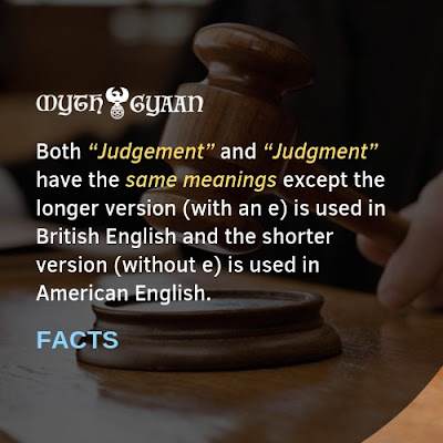 "English Facts: Both ""Judgement"" and ""Judgment"" have the same meanings except the longer version (with an e) is used in British English and the shorter version (without e) is used in American English."