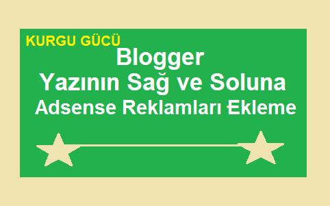 Blogger'da Yazının Sağ ve Soluna Adsense Reklamları Ekleme - Kurgu Gücü