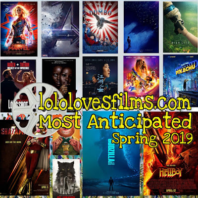 lololovesfilms most anticipated movies of spring 2018-2019