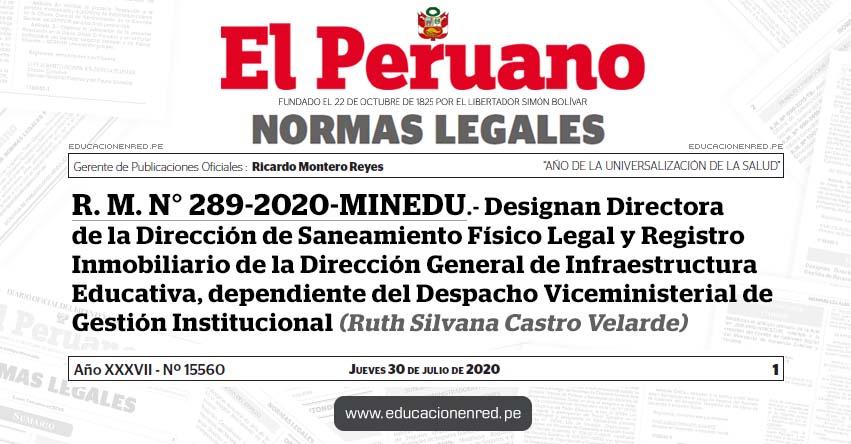 R. M. N° 289-2020-MINEDU.- Designan Directora de la Dirección de Saneamiento Físico Legal y Registro Inmobiliario de la Dirección General de Infraestructura Educativa, dependiente del Despacho Viceministerial de Gestión Institucional (Ruth Silvana Castro Velarde)