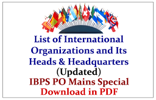 List of International Organizations and Its Heads& Head Quarters (Updated) IBPS PO Mains Special- Download in PDF