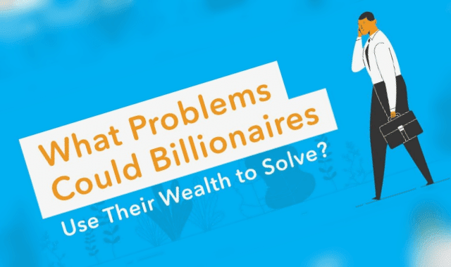 What Problems Could Billionaires Use Their Wealth To Solve?