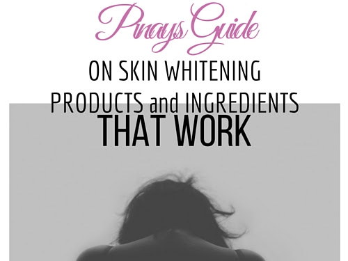 PINAYS GUIDE on Skin Whitening Products and Ingredients that Work