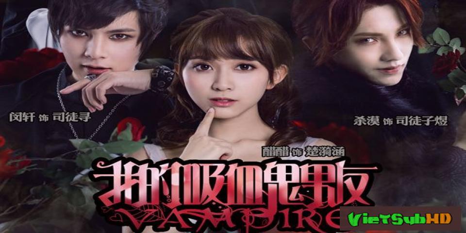 Phim Bạn Trai Ma Cà Rồng Của Tôi Hoàn Tất (12/12) VietSub HD | My Vampire Boyfriend 2017
