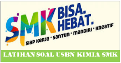 Latihan Soal USBN Kimia SMK 2018 Dilengkapi Kunci Jawaban