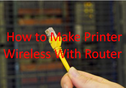 How to Make Printer Wireless With Router