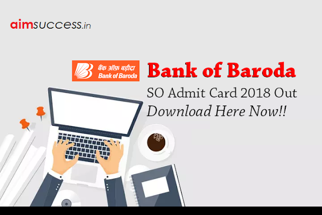 Bank of Baroda SO Admit Card 2018 Out, Download Here!!