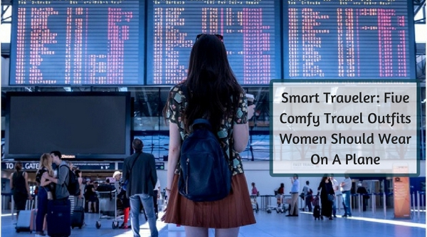 Smart Traveler: Five Comfy Travel Outfits Women Should Wear On A Plane