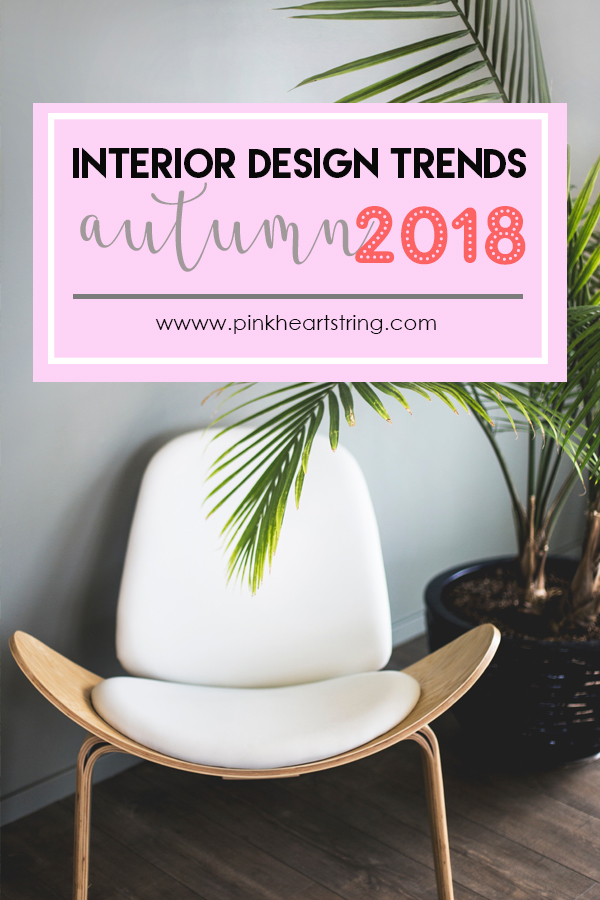 Interior Design Trends for Autumn 2018
