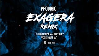 Prodígio Feat. Força Suprema & Dope Boyz - Exagera (Remix)