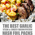 The Best Garlic Steak & Cheesy Bacon Potato Hash Foil Packs