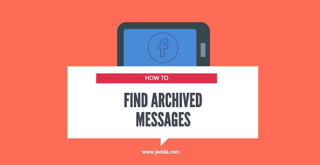 How Do I Find My Archived Messages On Facebook | Finding Your Facebook Archived Messages