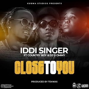 Download Audio | Iddi Singer ft Country Boy & Dj D Ommy - Close To You