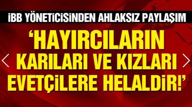AKP'li İBB Yöneticisi: Hayır Diyenlerin Namuslarını Helaldir