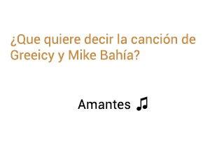 Significado de la canción Amantes Greeicy Mike Bahía.