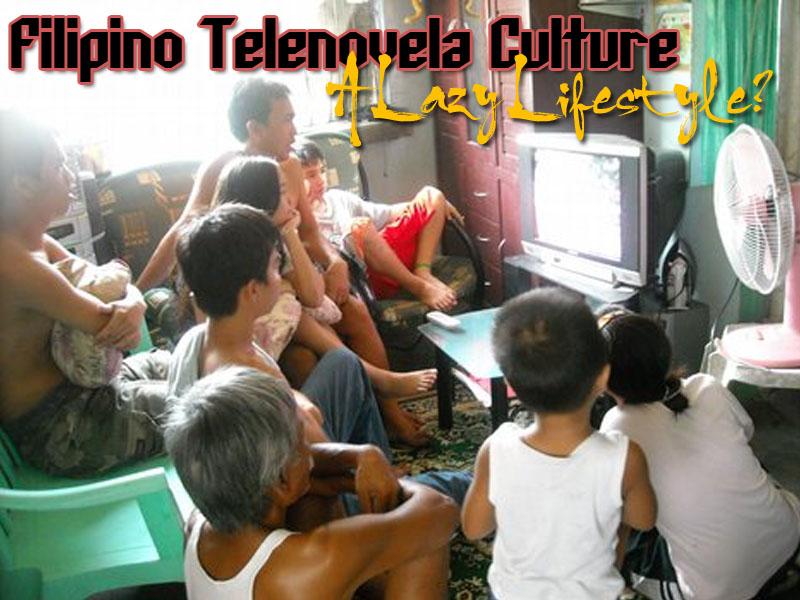 Filipino Telenovela Culture, A Lazy Lifestyle ...