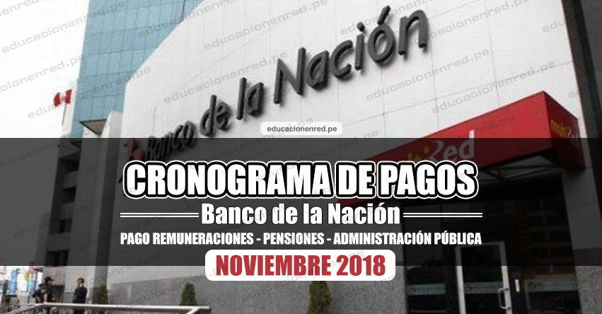 CRONOGRAMA DE PAGOS Banco de la Nación (NOVIEMBRE) Pago de Remuneraciones - Pensiones - Administración Pública 2018 - www.bn.com.pe