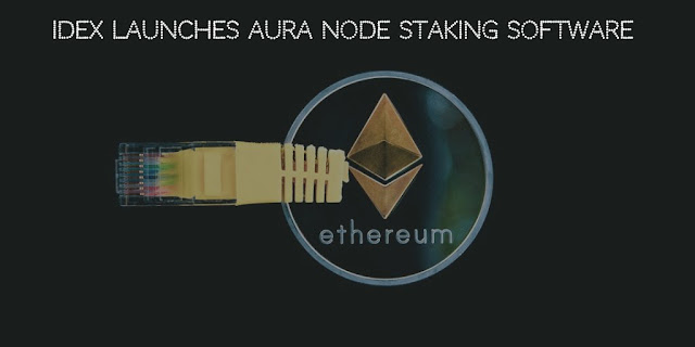 IDEX, a Decentralized Cryptocurrency Exchange, launches AURA Node Staking Software