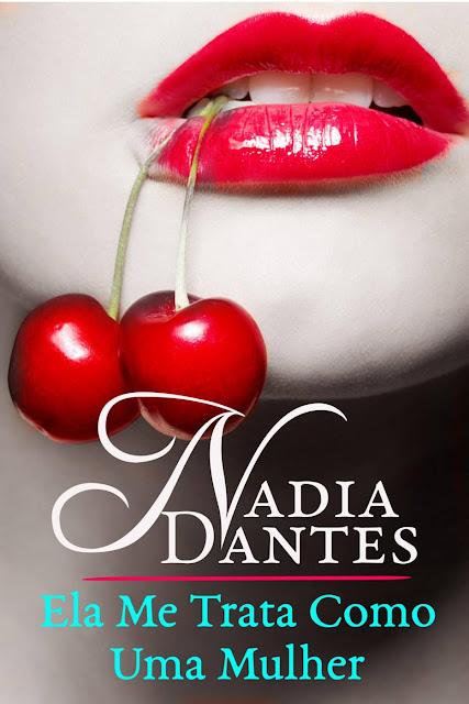 Ela Me Trata Como Uma Mulher - Nadia Dantes