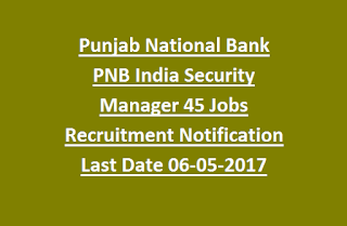 Punjab National Bank PNB India Security Manager 45 Jobs Recruitment Notification 06-05-2017