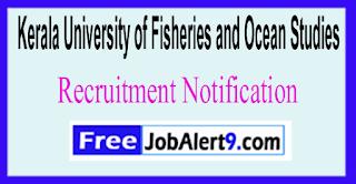 KUFOS Kerala University of Fisheries Ocean Studies Recruitment Notification 2017 Last Dtae12-06-2017