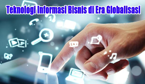 Teknologi Informasi Bisnis di Era Globalisasi
