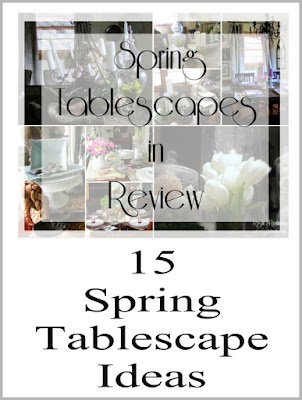 Spring Tablescape Review - Showing you over 15 different ideas in one place for Spring table Setting for your Home.