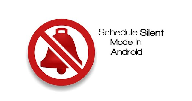 An complete guide with screenshots for How To Schedule Silent Mode in Android at Given Particular Time