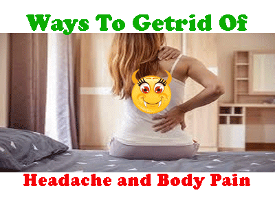 how to remove body pain and headache