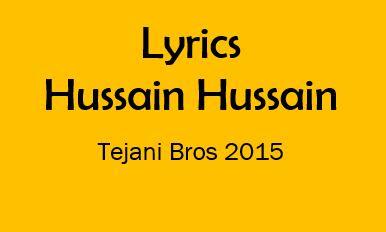 hussain hussain lyrics tejani brothers noha