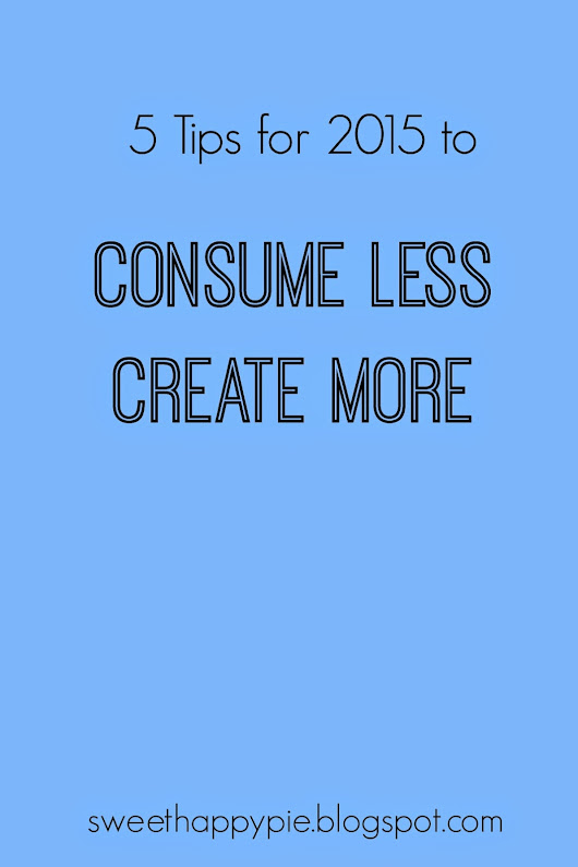 5 Tips to Create More Consume Less in 2015