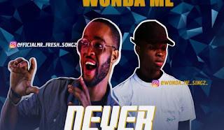 [Music] Mr Fresh Ft Wonda Me – Never Know