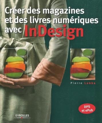 http://www.eyrolles.com/Entreprise/Livre/creer-des-magazines-et-des-livres-numeriques-avec-indesign-9782212137811